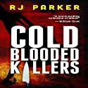 Cold Blooded Killers Audiobook by RJ Parker Narrated by David Gilmore
