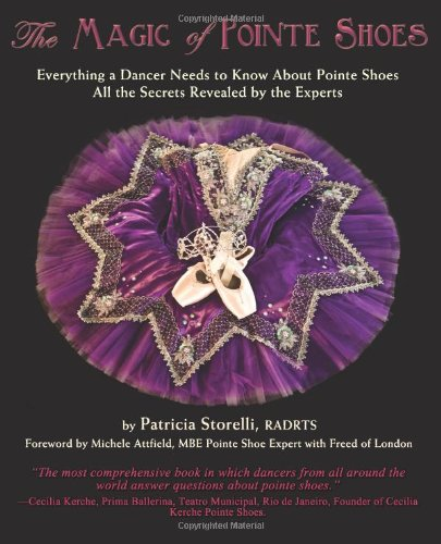 The Magic of Pointe Shoes Everything a Dancer Needs to Know About Pointe Shoes All the Secrets Revealed by the Experts