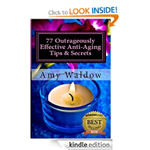 Anti-Aging Book: 77 Outrageously Effective Anti-Aging Tips & Secrets - Natural Anti-Aging Strategies and Longevity Secrets Proven to Reverse the Aging ... Tips, Recipes, and Remedies Series)