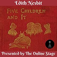 Five Children and It Audiobook by Edith Nesbit Narrated by Cate Barratt, Charlotte Duckett, Libby Stephenson, Amanda Friday, Becca Maggie, John Burlinson