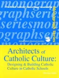 img - for Architects of Catholic Culture (The NCEA Catholic educational leadership monograph series) book / textbook / text book