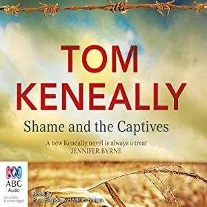 Shame and the Captives | [Thomas Keneally]