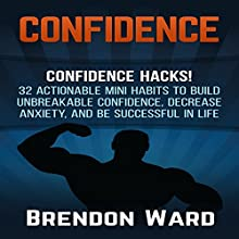 Confidence: Confidence Hacks!: 32 Actionable Mini Habits to Build Unbreakable Confidence, Decrease Anxiety, and Be Successful in Life (       UNABRIDGED) by Brendon Ward Narrated by Jason Lovett