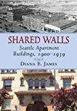 Image of Shared Walls: Seattle Apartment Buildings, 1900-1939
