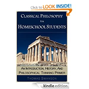 Classical Philosophy For Homeschool Students: An Introduction, History, And Philosophical Thinking Primer