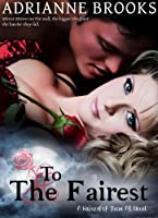 TO THE FAIREST (Fairest Of Them All Book 3)