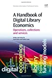 David Baker A Handbook of Digital Library Economics: Operations, Collections and Services (Chandos Information Professional Series)