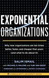 Image of Exponential Organizations: Why new organizations are ten times better, faster, and cheaper than yours (and what to do about it)