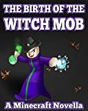 The Birth of the Witch Mob: A Minecraft Novella
