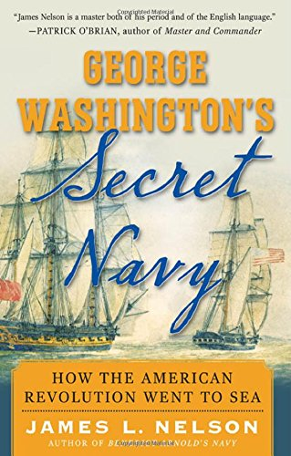 George Washington'S Secret Navy: How The American Revolution Went To Sea back-369773