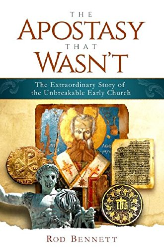 Download The Apostasy That Wasn't: The Extraordinary Story of the Unbreakable Early Church