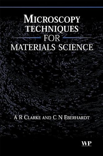 Microscopy Techniques For Materials Science (Woodhead Publishing Series In Electronic And Optical Materials)