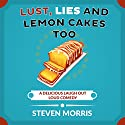 Lust, Lies and Lemon Cakes Too Audiobook by Steven Morris Narrated by Steve White