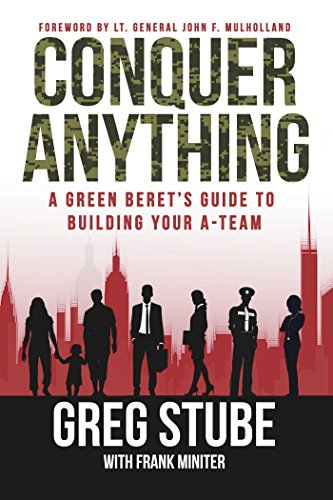 Conquer Anything: A Green Beret's Guide to Building Your A-Team [Stube, Greg] (Tapa Dura)