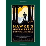 Hawke's Green Beret Survival Manual: Essential Strategies For: Shelter and Water, Food and Fire, Tools and Medicine, Navigation and Signaling, Survival Psychology and Getting Out Alive! ~ Mykel Hawke