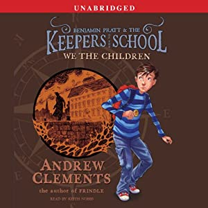 We the Children: Benjamin Pratt and the Keepers of the School, Book 1 | [Andrew Clements]