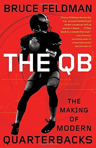 The QB: The Making of Modern Quarterbacks by Bruce Feldman (2015-11-03) (Making The Modern Qb compare prices)