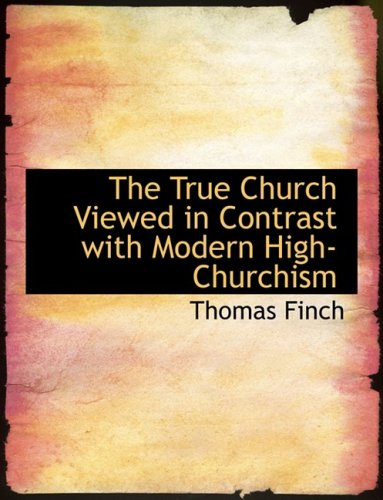 The True Church Viewed in Contrast with Modern High-Churchism (Large Print Edition)