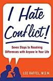 img - for I Hate Conflict!: Seven Steps to Resolving Differences with Anyone in Your Life by Raffel, Lee (2008) Paperback book / textbook / text book