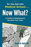 img - for So You Got Into Medical School... Now What?: A Guide to Preparing for the Next Four Years Paperback March 11, 2015 book / textbook / text book