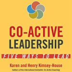Co-Active Leadership: Five Ways to Lead | Karen Kimsey-House,Henry Kimsey-House
