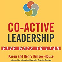 Co-Active Leadership: Five Ways to Lead (       UNABRIDGED) by Karen Kimsey-House, Henry Kimsey-House Narrated by Jeff Hoyt