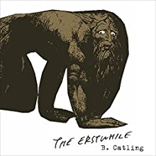The Erstwhile: Book Two in the Vorrh Trilogy Audiobook by Brian Catling Narrated by Allan Corduner