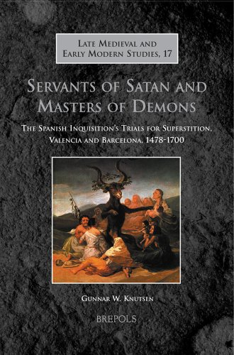 Servants of Satan and Masters of Demons: The Spanish Inquisition's Trials for Superstition, Valencia and Barcelona, 1478