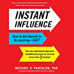 Instant Influence: How to Get Anyone to Do Anything - Fast | Michael V. Pantalon
