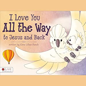 I Love You All the Way to Jesus and Back | [Elma Lillian Bunch]