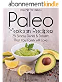 Pass Me The Paleo's Paleo Mexican Recipes: 25 Snacks, Dishes and Desserts That Your Family Will Love (English Edition)