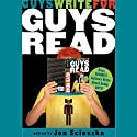 Guys Write for Guys Read: Boys' Favorite Authors Write About Being Boys (       UNABRIDGED) by Jon Scieszka, Chris Crutcher, Stephen King, Matt Groening, Daniel Pinkwater, Neil Gaiman Narrated by Greg Abbey
