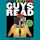 Guys Write for Guys Read: Boys Favorite Authors Write About Being Boys