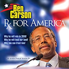 Ben Carson: Rx for America (       UNABRIDGED) by John Phillip Souza IV Narrated by Patrick S. Korten