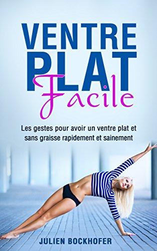 Couverture du livre Ventre Plat Facile: Les gestes pour avoir un ventre plat et sans graisse rapidement et sainement