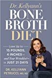 Dr. Kellyanns Bone Broth Diet: Lose Up to 15 Pounds, 4 Inches--and Your Wrinkles!--in Just 21 Days