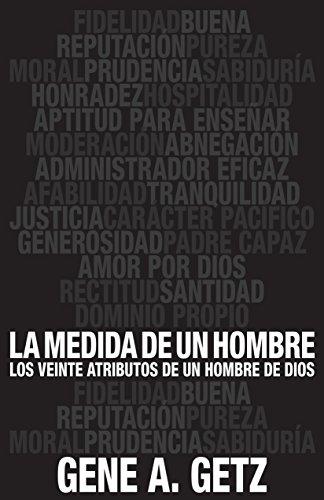 Medida de un hombre, La: Los veinte atributos de un hombre de Dios (Spanish Edition), by Gene Getz
