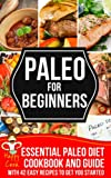 PALEO FOR BEGINNERS | Essential Paleo Diet Cookbook and Guide with 42 Easy Recipes To Get You Started (English Edition)