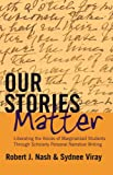 Our Stories Matter: Liberating the Voices of Marginalized Students Through Scholarly Personal Narrative Writing (Counterpoints)