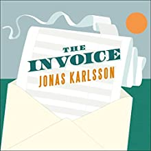 The Invoice: A Novel Audiobook by Jonas Karlsson Narrated by Shaun Grindell