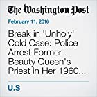 Break in 'Unholy' Cold Case: Police Arrest Former Beauty Queen's Priest in Her 1960 Killing Other von Yanan Wang Gesprochen von: Sam Scholl