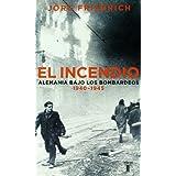 EL INCENDIO. ALEMANIA BAJO EL BOMBARDEO 1940 - 1945 (Taurus Historia)