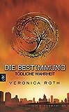 Die Bestimmung - Tödliche Wahrheit: Band 2 (Roth, Veronica: Die Bestimmung (Trilogie), Band 2)