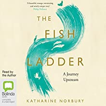 The Fish Ladder: A Journey Upstream (       UNABRIDGED) by Katharine Norbury Narrated by Katharine Norbury