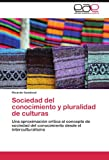 Sociedad del conocimiento y pluralidad de culturas: Una aproximación crítica al concepto de sociedad del conocimiento desde el interculturalismo (Spanish Edition)