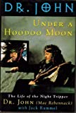 Under a Hoodoo Moon: The Life of Dr John the Night Tripper
