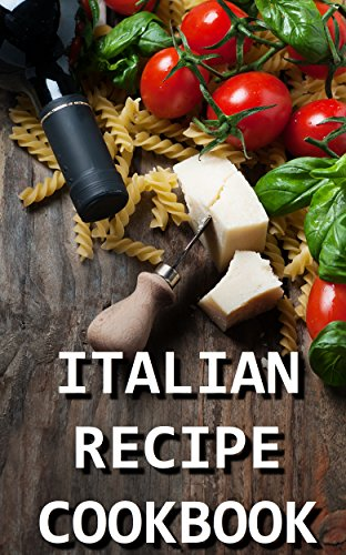 Italian Recipe Cookbook -  Delicious and Healthy Italian Meals: Italian Cooking - Italian Cooking for Beginners - Italian Recipes for Everyone (Caveman Diet 4) by Chef Paolo Ferrari