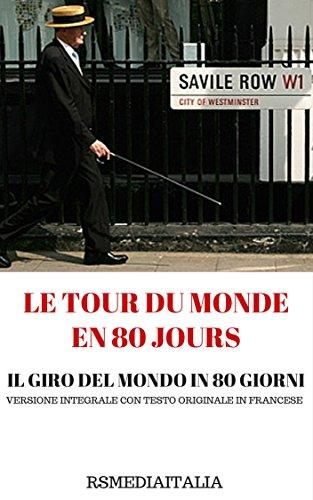Il Giro Del Mondo In 80 Giorni (Versione Integrale Con Testo Originale In Francese E Illustrazioni): Le Tour Du Monde En Quatre-Vingt Jours (Italian Edition)