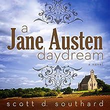 A Jane Austen Daydream (       UNABRIDGED) by Scott D. Southard Narrated by Louisa Gummer