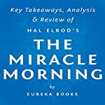 The Miracle Morning, by Hal Elrod: Key Takeaways, Analysis, & Review: The Not-So-Obvious Secret Guaranteed to Transform Your Life Before 8 AM |  Eureka Books